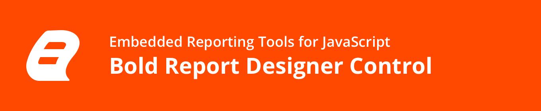 Embedded Reporting Tool HTML5 JavaScript Report Designer banner